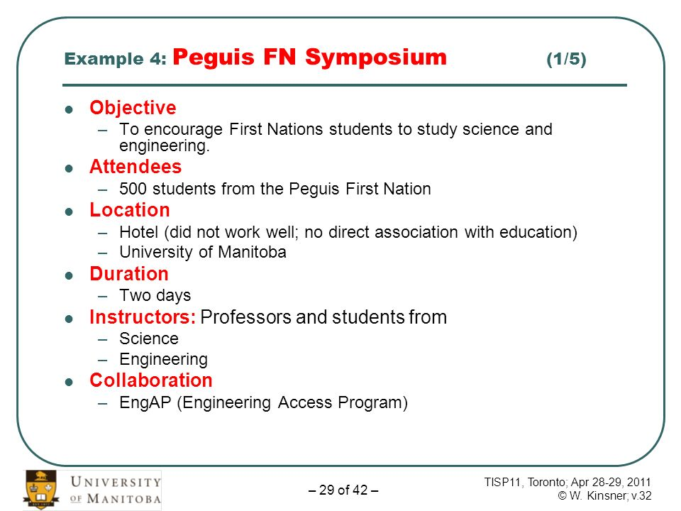 TISP11, Toronto; Apr 28-29, 2011 © W. Kinsner; v.32 – 29 of 42 – Example 4: Peguis FN Symposium (1/5) Objective –To encourage First Nations students t