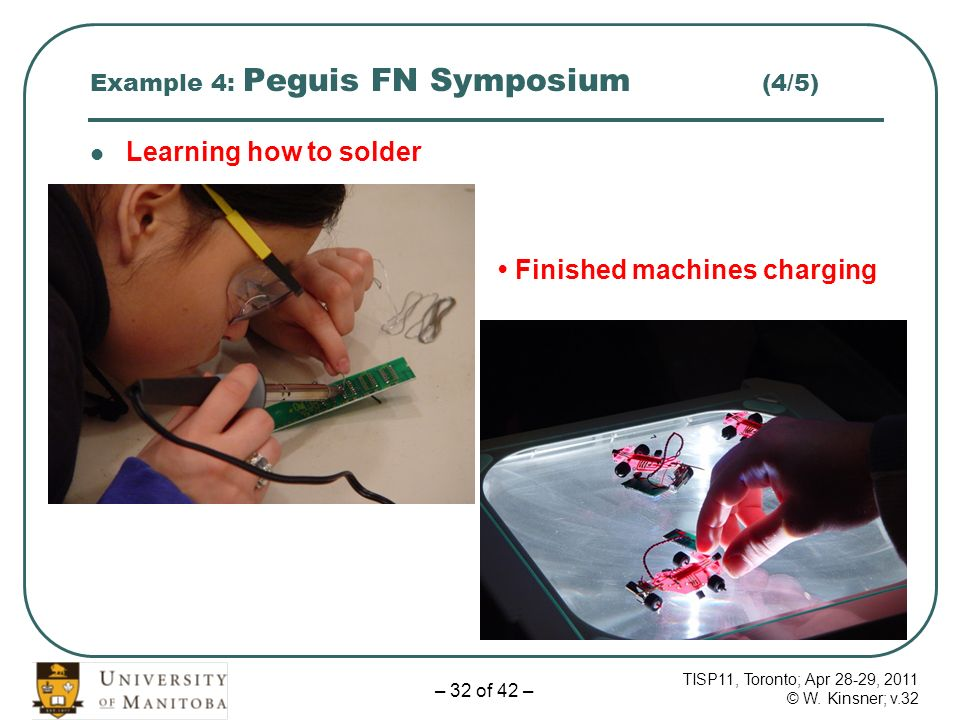 TISP11, Toronto; Apr 28-29, 2011 © W. Kinsner; v.32 – 32 of 42 – Example 4: Peguis FN Symposium (4/5) Learning how to solder Finished machines chargin