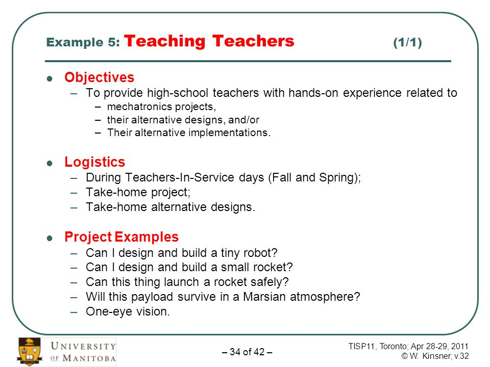 TISP11, Toronto; Apr 28-29, 2011 © W. Kinsner; v.32 – 34 of 42 – Example 5: Teaching Teachers (1/1) Objectives –To provide high-school teachers with h