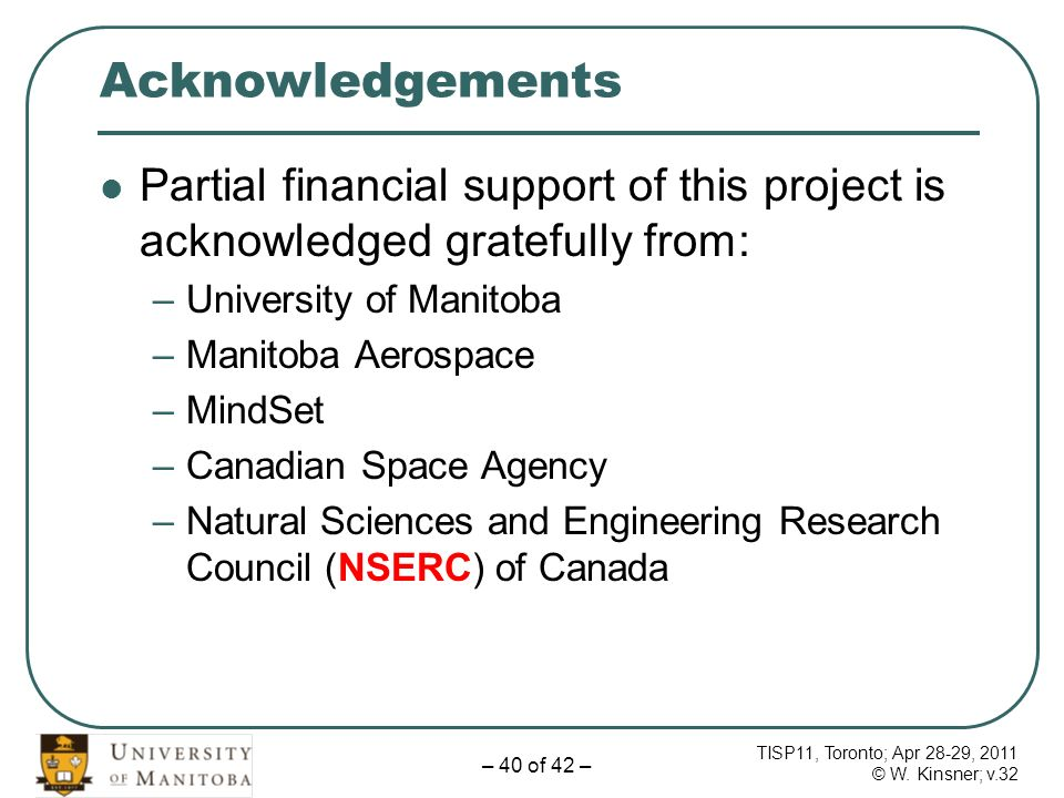TISP11, Toronto; Apr 28-29, 2011 © W. Kinsner; v.32 – 40 of 42 – Acknowledgements Partial financial support of this project is acknowledged gratefully
