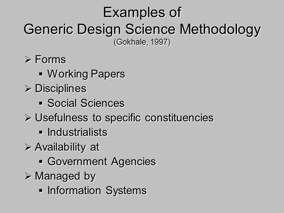 Examples of Generic Design Science Methodology (Gokhale, 1997) Forms Working Papers Disciplines Social Sciences Usefulness to specific constituencies