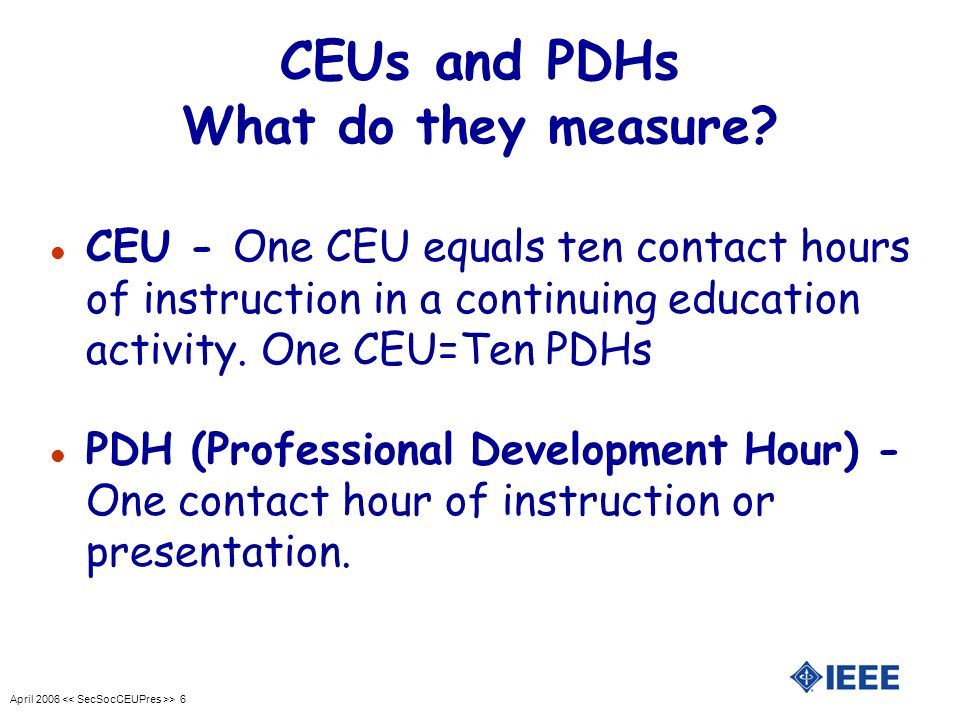 April 2006 > 6 CEUs and PDHs What do they measure.