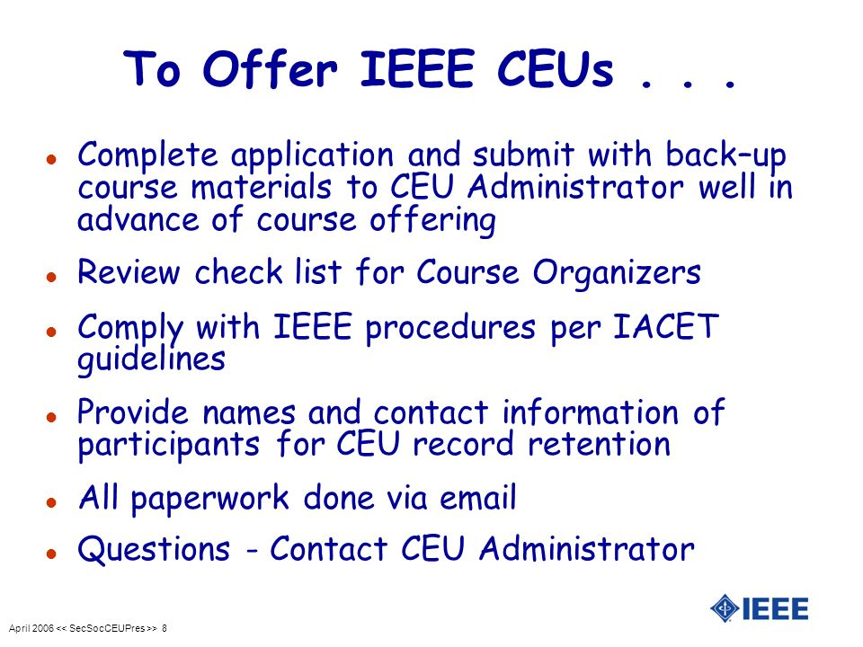 April 2006 > 9 CEU Fees l Course Application Fee: l $35 per single course OR l $15 per course, when applying for multiple courses at one venue, submitted at the same time l Participant Fees: l $15.00 per individual/per course