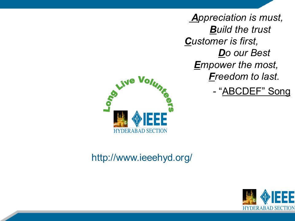 http://www.ieeehyd.org/ Appreciation is must, Build the trust Customer is first, Do our Best Empower the most, Freedom to last.