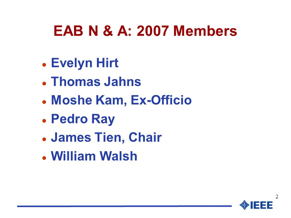 2 EAB N & A: 2007 Members l Evelyn Hirt l Thomas Jahns l Moshe Kam, Ex-Officio l Pedro Ray l James Tien, Chair l William Walsh