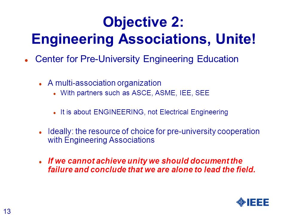 13 Objective 2: Engineering Associations, Unite! l Center for Pre-University Engineering Education l A multi-association organization l With partners