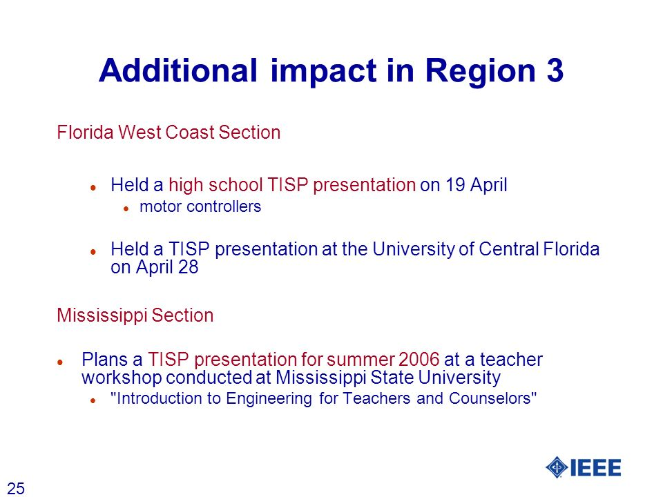 25 Additional impact in Region 3 Florida West Coast Section l Held a high school TISP presentation on 19 April l motor controllers l Held a TISP prese