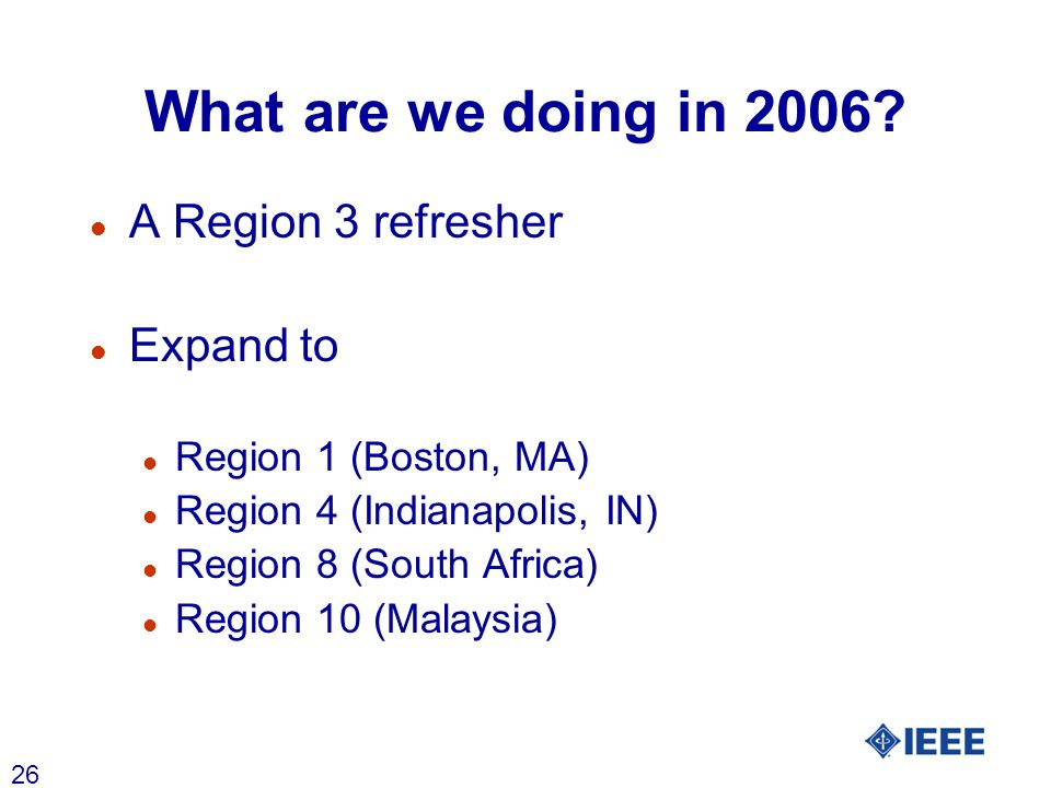 26 What are we doing in 2006? l A Region 3 refresher l Expand to l Region 1 (Boston, MA) l Region 4 (Indianapolis, IN) l Region 8 (South Africa) l Reg