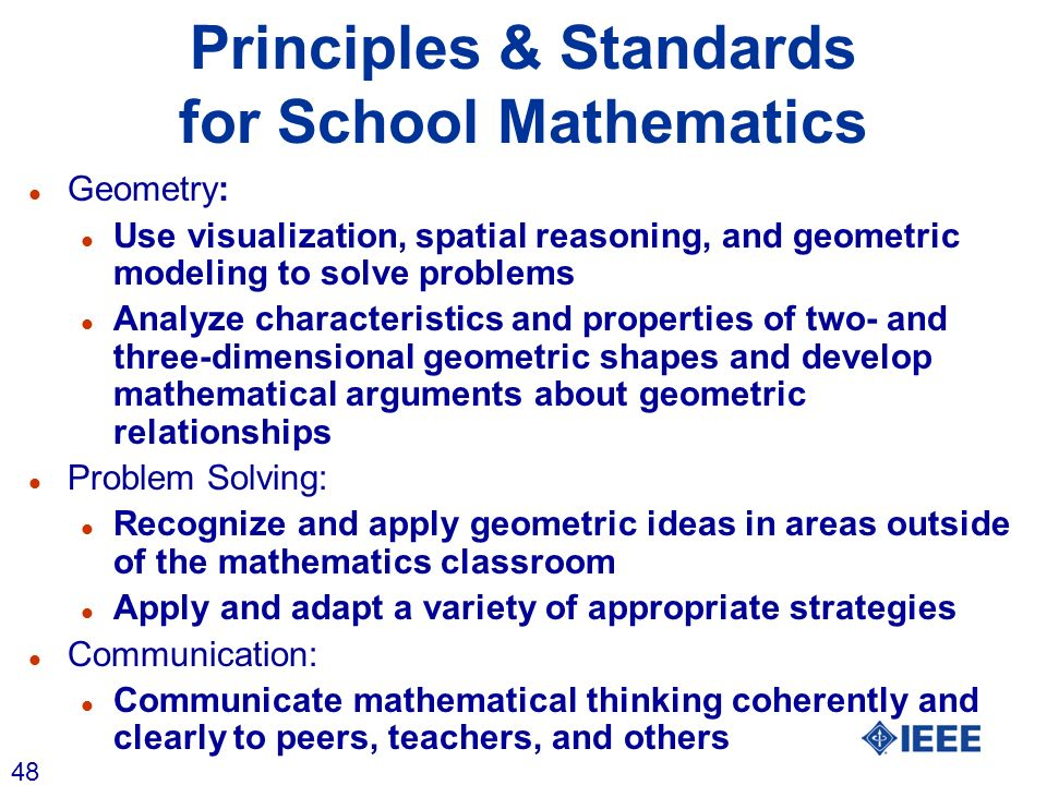 48 Principles & Standards for School Mathematics l Geometry: l Use visualization, spatial reasoning, and geometric modeling to solve problems l Analyz