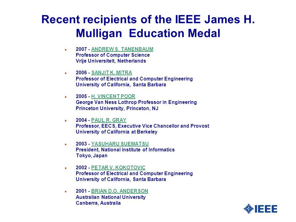Recent recipients of the IEEE James H. Mulligan Education Medal l 2007 - ANDREW S. TANENBAUM Professor of Computer Science Vrije Universiteit, Netherl