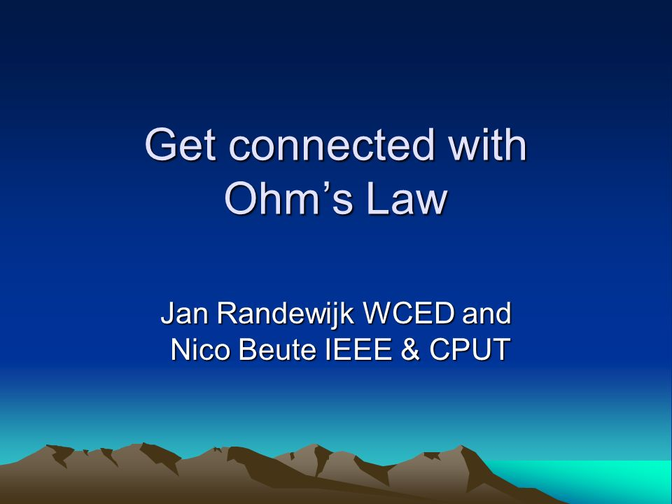 Get connected with Ohms Law Jan Randewijk WCED and Nico Beute IEEE & CPUT