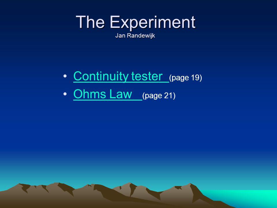 The Experiment Jan Randewijk Continuity tester (page 19)Continuity tester Ohms Law (page 21)Ohms Law