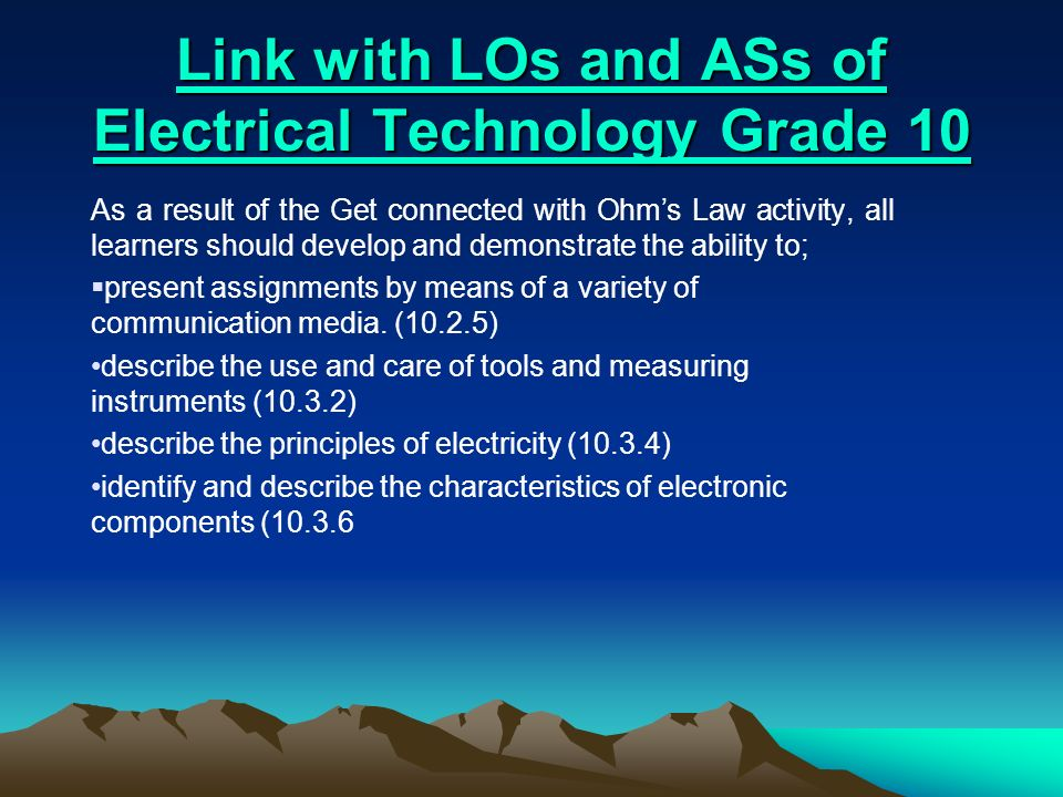 Link with LOs and ASs of Electrical Technology Grade 10 Link with LOs and ASs of Electrical Technology Grade 10 As a result of the Get connected with