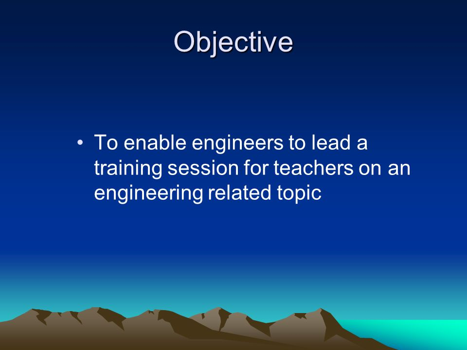 Objective To enable engineers to lead a training session for teachers on an engineering related topic