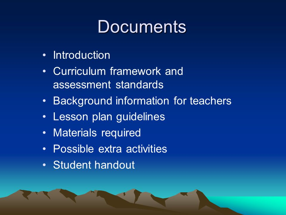 Documents Introduction Curriculum framework and assessment standards Background information for teachers Lesson plan guidelines Materials required Pos