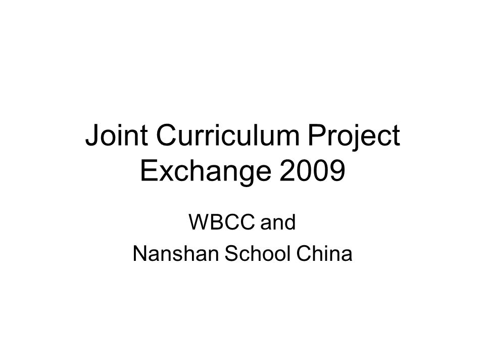Joint Curriculum Project Exchange 2009 WBCC and Nanshan School China
