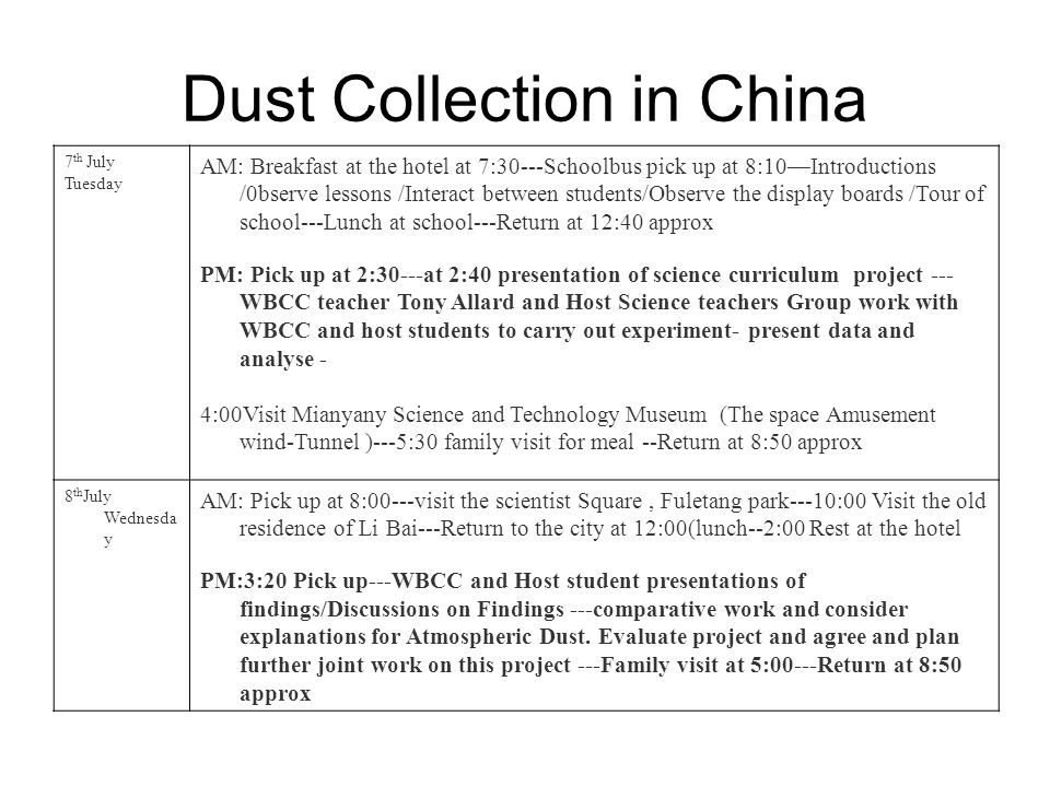 Dust Collection in China 7 th July Tuesday AM: Breakfast at the hotel at 7:30---Schoolbus pick up at 8:10Introductions /0bserve lessons /Interact betw