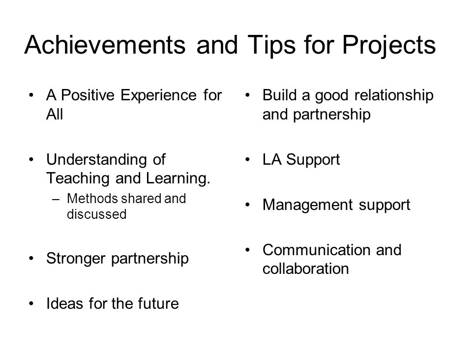Achievements and Tips for Projects A Positive Experience for All Understanding of Teaching and Learning.