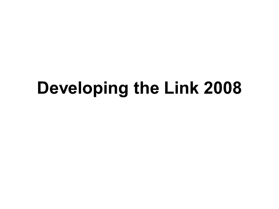 Developing the Link 2008