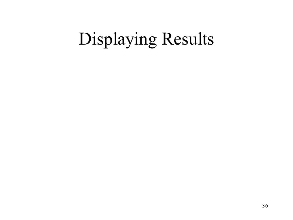 36 Displaying Results