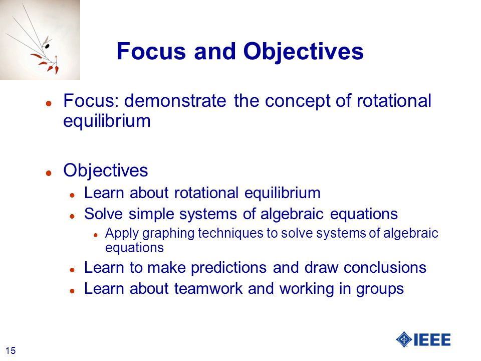 15 Focus and Objectives l Focus: demonstrate the concept of rotational equilibrium l Objectives l Learn about rotational equilibrium l Solve simple sy