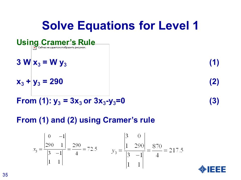 35 Solve Equations for Level 1 3 W x 3 = W y 3 (1) x 3 + y 3 = 290(2) From (1): y 3 = 3x 3 or 3x 3 -y 3 =0(3) From (1) and (2) using Cramers rule Usin