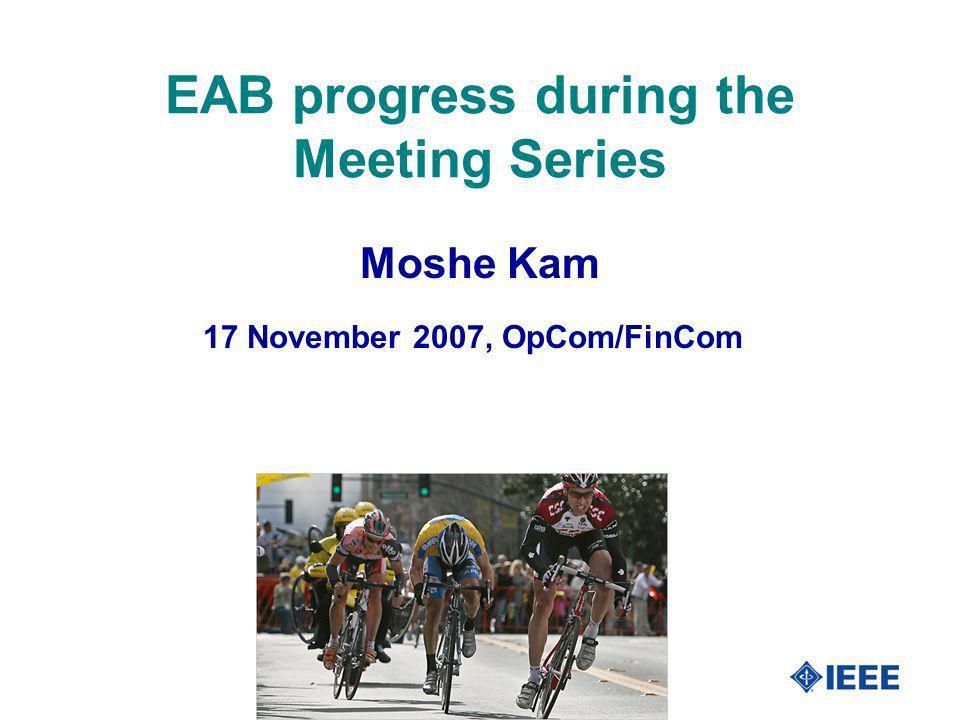1 EAB progress during the Meeting Series 17 November 2007, OpCom/FinCom Moshe Kam