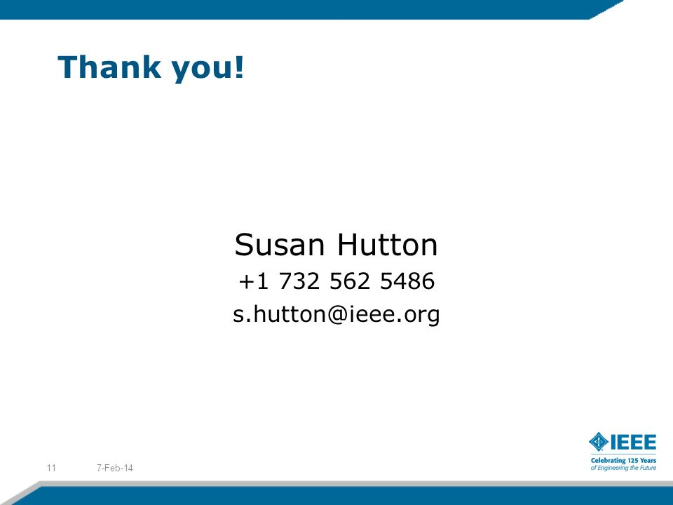 Thank you! Susan Hutton +1 732 562 5486 s.hutton@ieee.org 7-Feb-1411