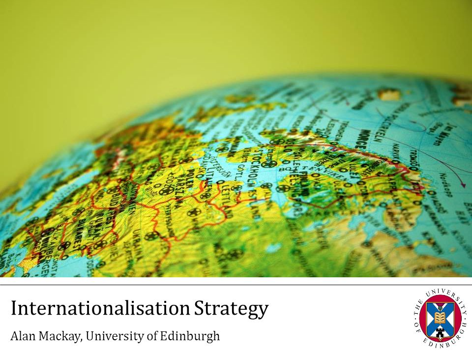 Internationalisation Strategy Alan Mackay, University of Edinburgh
