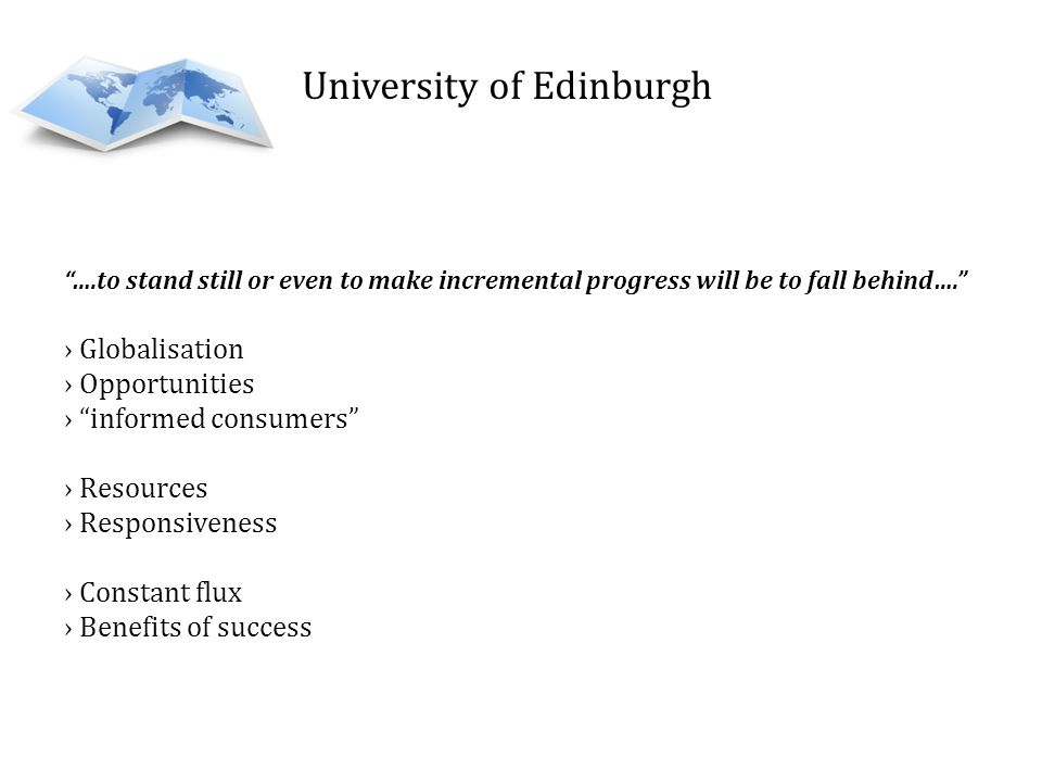 University of Edinburgh ….to stand still or even to make incremental progress will be to fall behind….