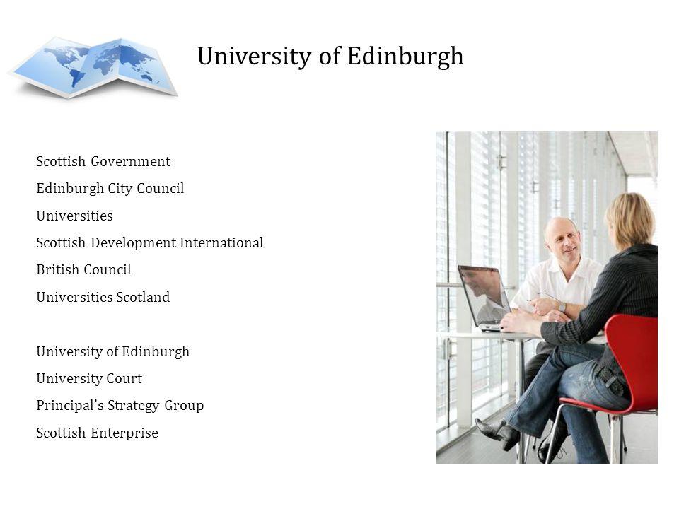 Scottish Government Edinburgh City Council Universities Scottish Development International British Council Universities Scotland University of Edinburgh University Court Principals Strategy Group Scottish Enterprise
