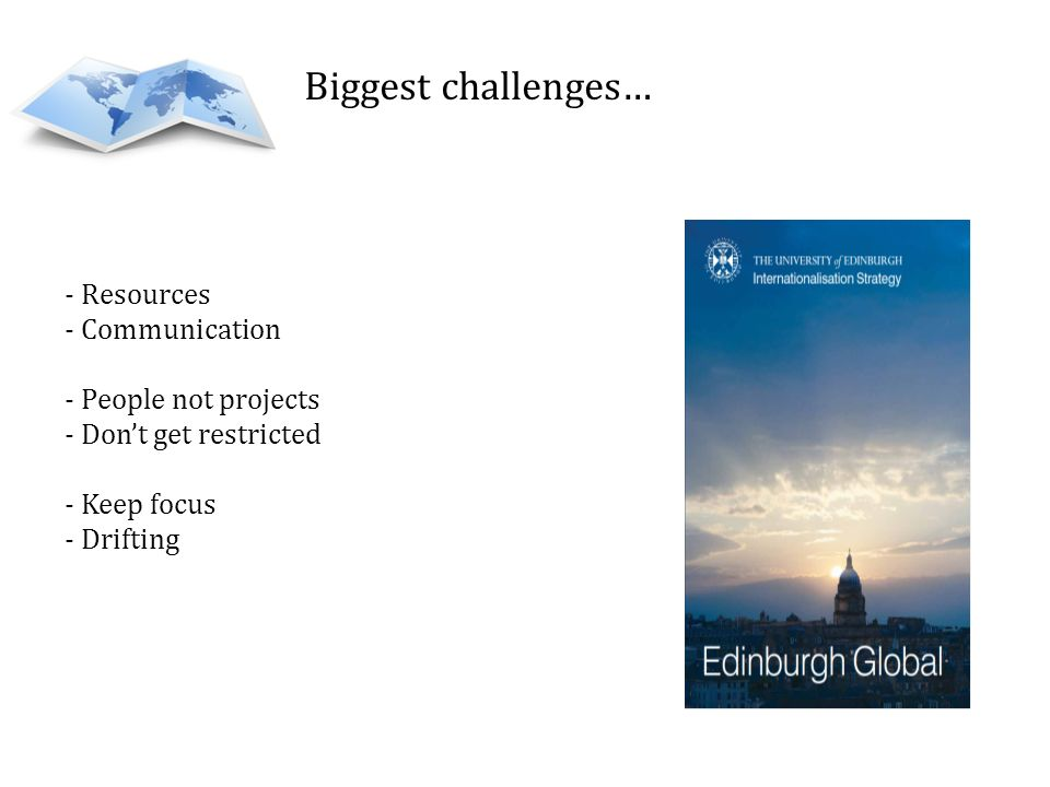 Biggest challenges… - Resources - Communication - People not projects - Dont get restricted - Keep focus - Drifting