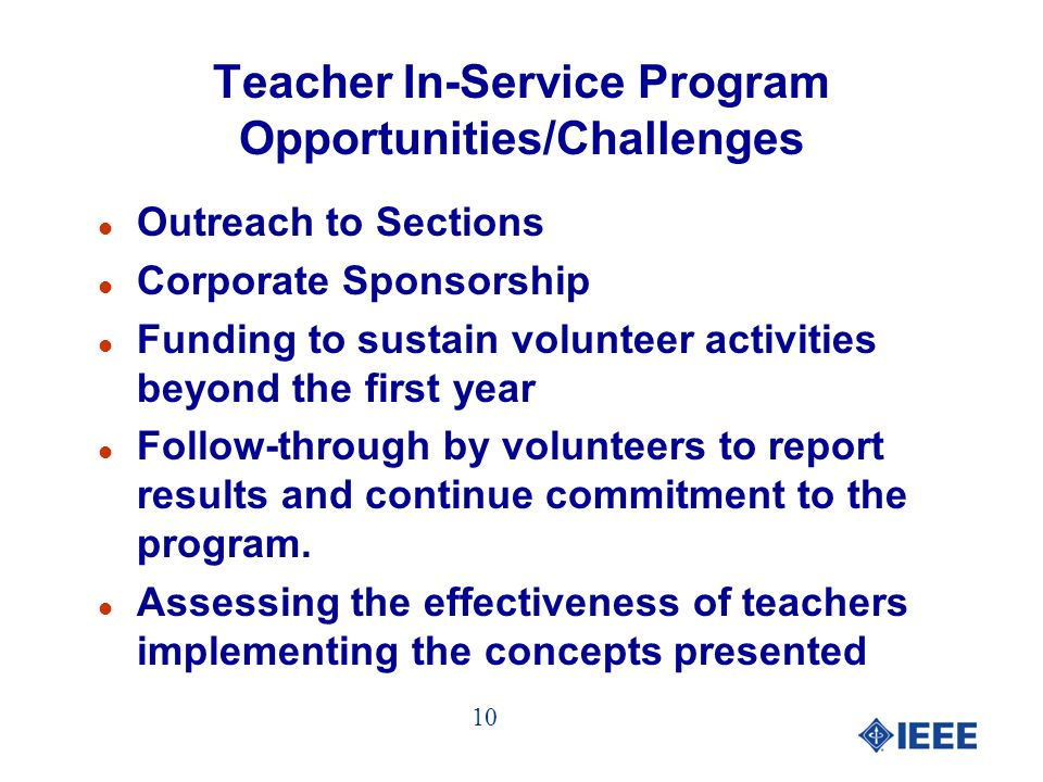 Teacher In-Service Program Opportunities/Challenges l Outreach to Sections l Corporate Sponsorship l Funding to sustain volunteer activities beyond the first year l Follow-through by volunteers to report results and continue commitment to the program.