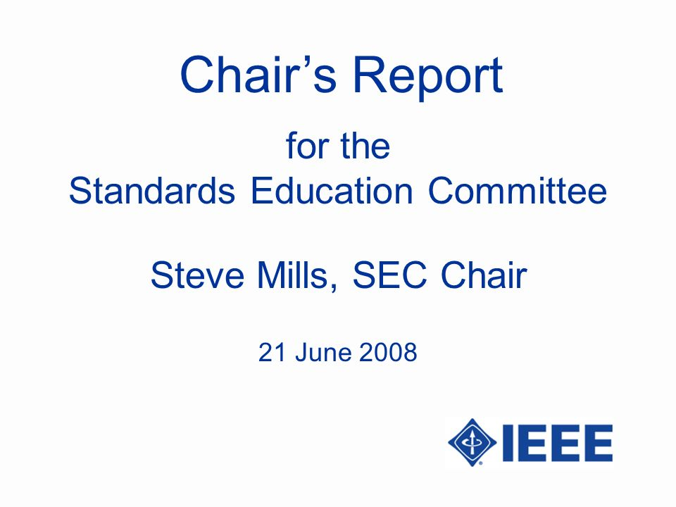 Chairs Report Steve Mills, SEC Chair for the Standards Education Committee 21 June 2008