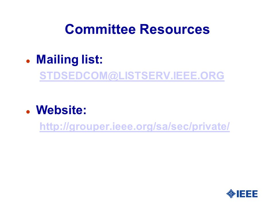 Committee Resources l Mailing list: STDSEDCOM@LISTSERV.IEEE.ORG l Website: http://grouper.ieee.org/sa/sec/private/