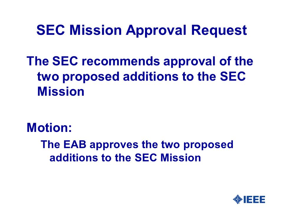 SEC Mission Approval Request The SEC recommends approval of the two proposed additions to the SEC Mission Motion: The EAB approves the two proposed ad
