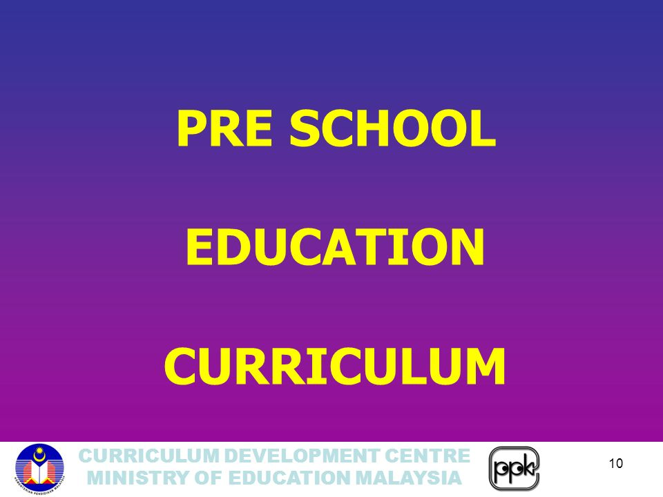 CURRICULUM DEVELOPMENT CENTRE MINISTRY OF EDUCATION MALAYSIA 10 PRE SCHOOL EDUCATION CURRICULUM