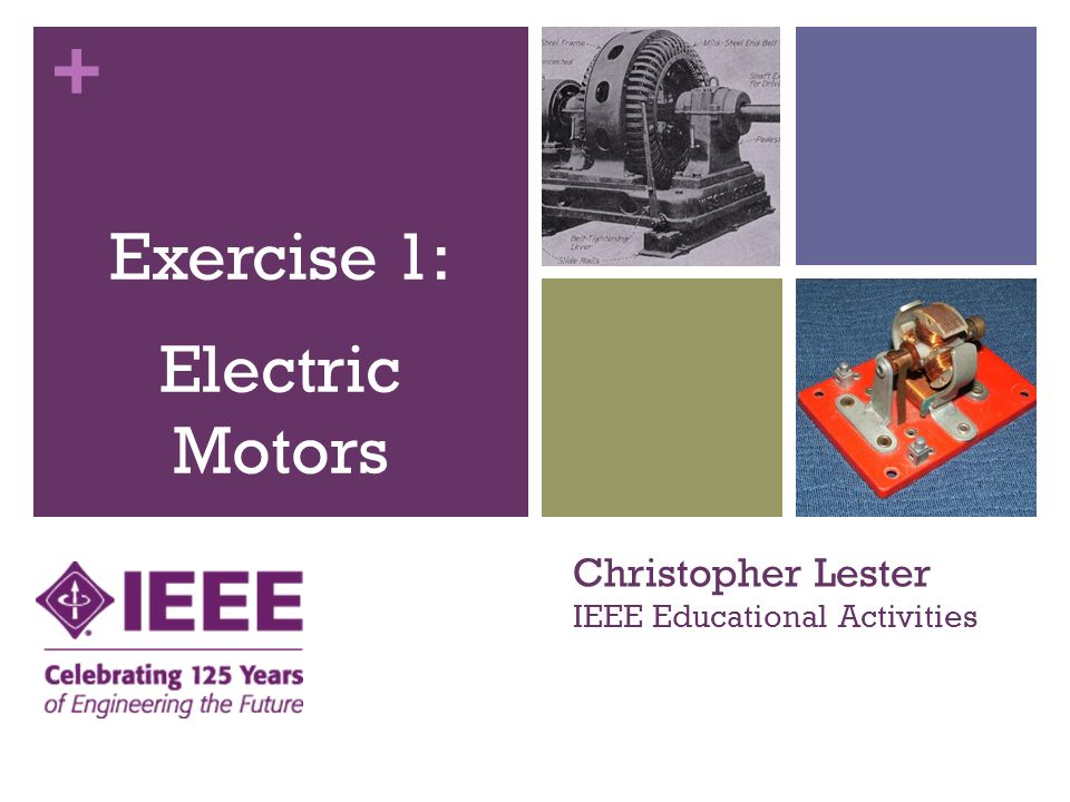 + All About Electric Motors Learn basic theory of electric motors Learn basic theory of electro-magnetic forces Apply theory to everyday uses of electric motors Build a working model of an electric motor Objectives for Students 3