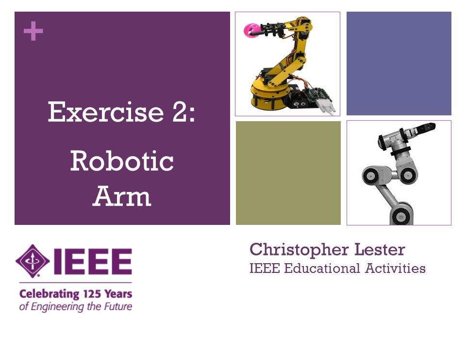 + Christopher Lester IEEE Educational Activities Exercise 2: Robotic Arm 21