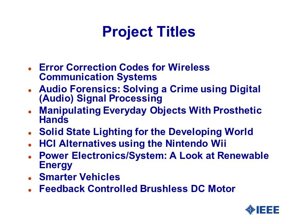 Project Titles l Error Correction Codes for Wireless Communication Systems l Audio Forensics: Solving a Crime using Digital (Audio) Signal Processing