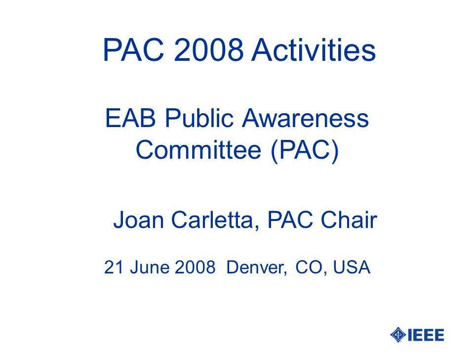 PAC 2008 Activities Joan Carletta, PAC Chair 21 June 2008 Denver, CO, USA EAB Public Awareness Committee (PAC)