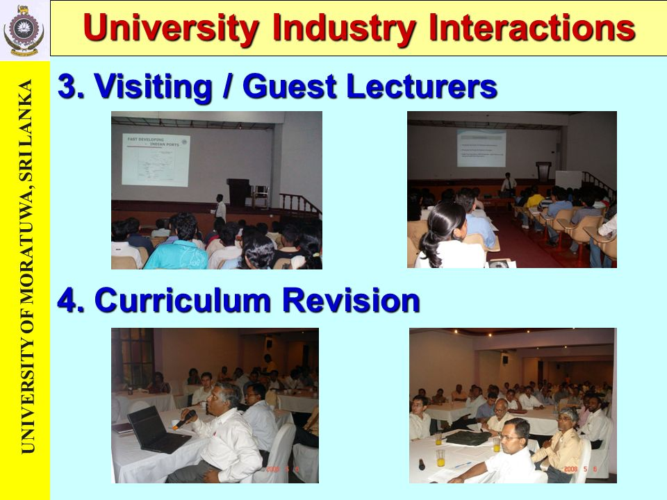 UNIVERSITY OF MORATUWA, SRI LANKA University Industry Interactions 4. Curriculum Revision 3. Visiting / Guest Lecturers