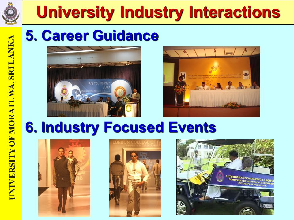 UNIVERSITY OF MORATUWA, SRI LANKA University Industry Interactions 6. Industry Focused Events 5. Career Guidance