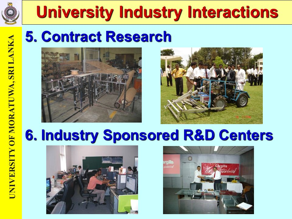 UNIVERSITY OF MORATUWA, SRI LANKA University Industry Interactions 5. Contract Research 6. Industry Sponsored R&D Centers