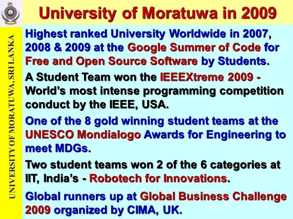 UNIVERSITY OF MORATUWA, SRI LANKA Highest ranked University Worldwide in 2007, 2008 & 2009 at the Google Summer of Code for Free and Open Source Software by Students.