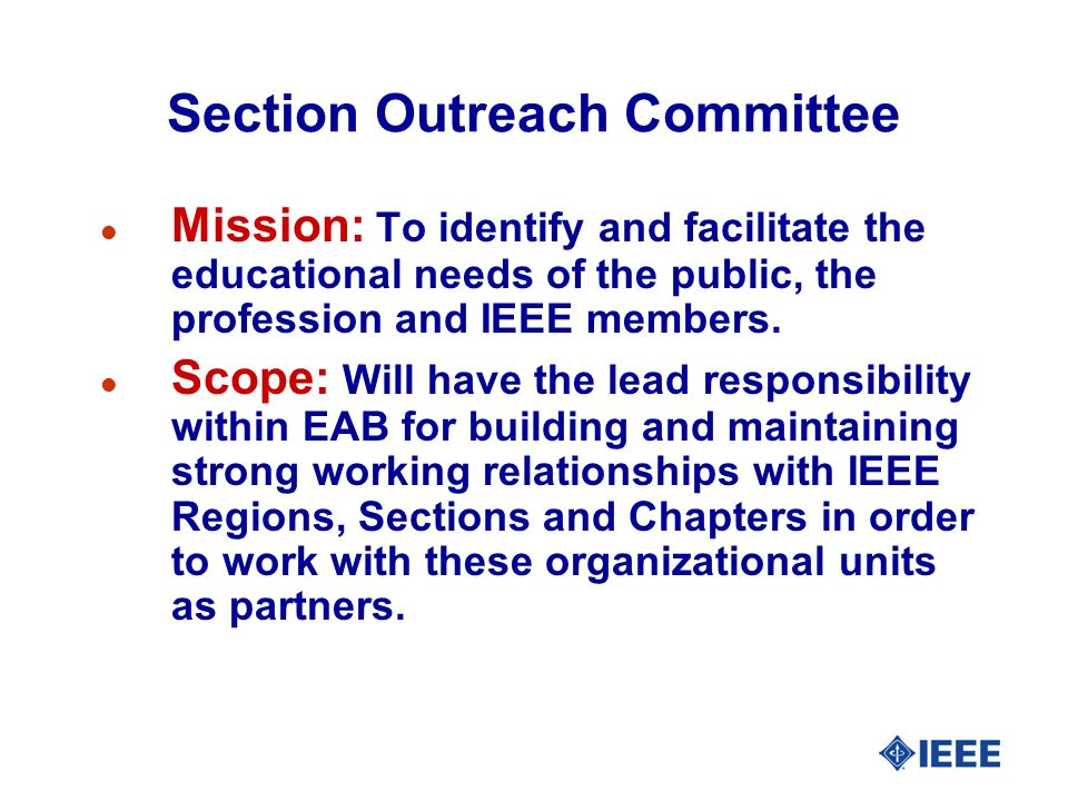 Section Outreach Committee l Mission: To identify and facilitate the educational needs of the public, the profession and IEEE members.