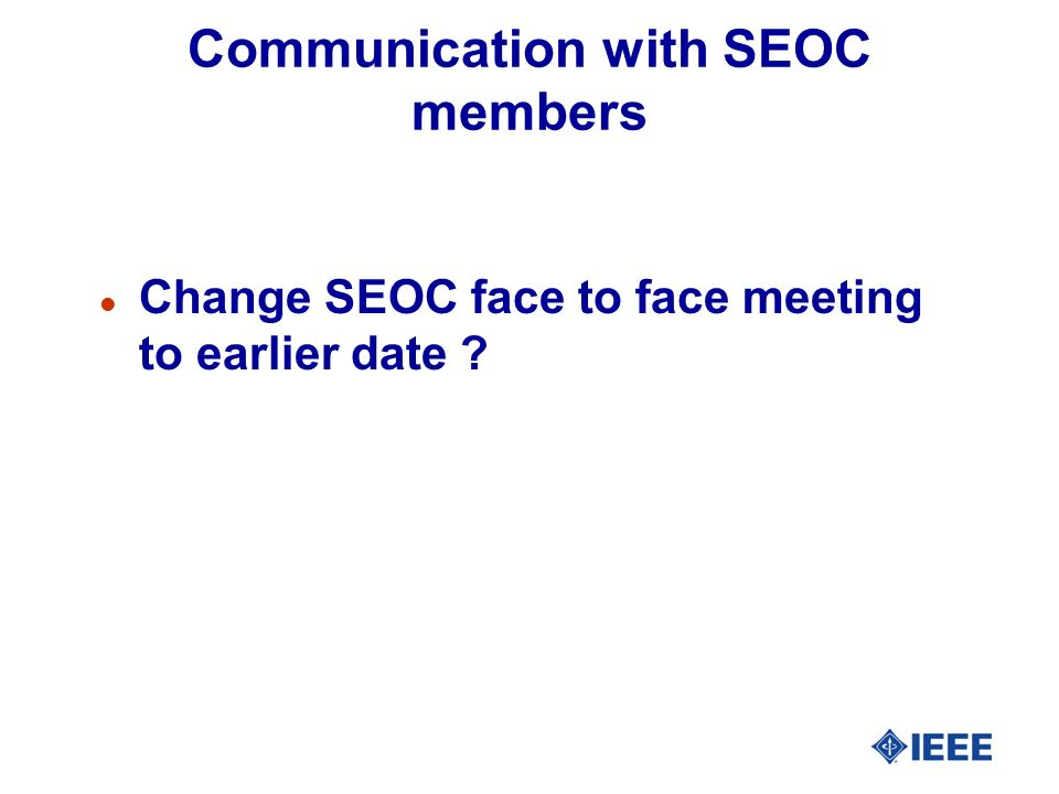 Communication with SEOC members l Change SEOC face to face meeting to earlier date