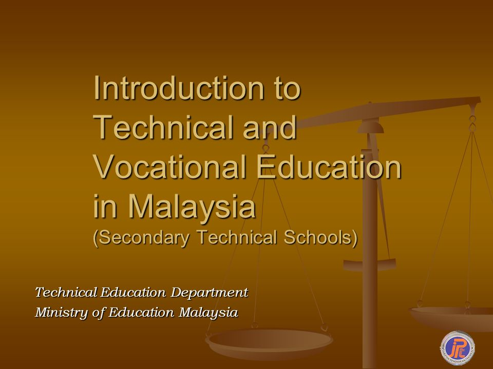 Introduction to Technical and Vocational Education in Malaysia (Secondary Technical Schools) Technical Education Department Ministry of Education Mala