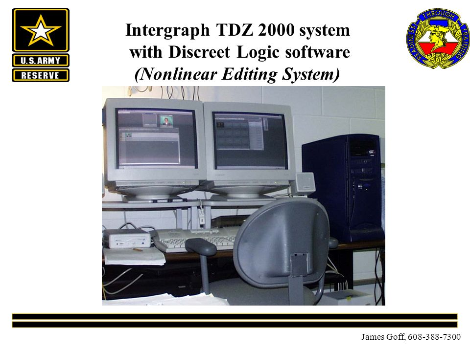 James Goff, 608-388-7300 Intergraph TDZ 2000 system with Discreet Logic software (Nonlinear Editing System)