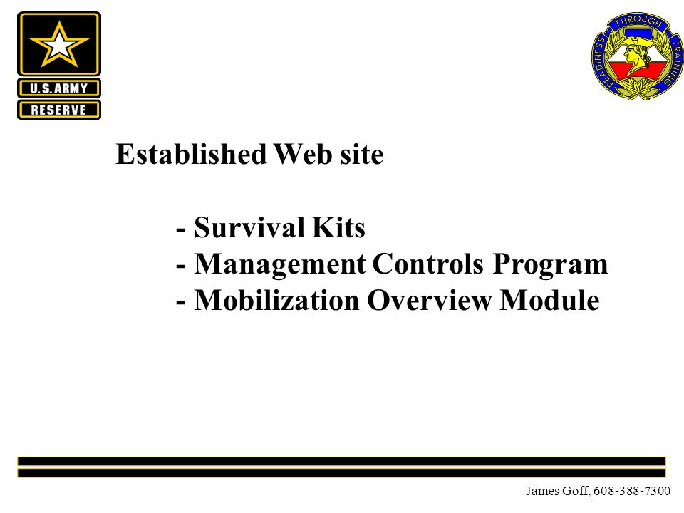 James Goff, 608-388-7300 Established Web site - Survival Kits - Management Controls Program - Mobilization Overview Module